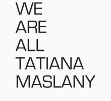 We are all Tatiana Maslany | Unisex T-Shirt
