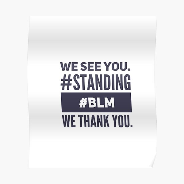 We See You. We Thank You. #Standing #BLM Poster