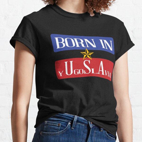 born in yugoslavia funny Classic T-Shirt