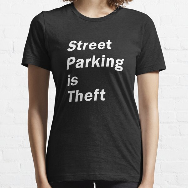 Street Parking is Theft for the urban planners, bicyclists Essential T-Shirt
