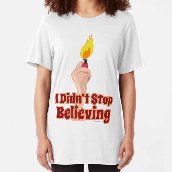 I Didn't Stop Believin' Slim Fit T-Shirt