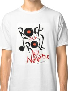 Rock and Roll Will Never Die Classic T-Shirt
