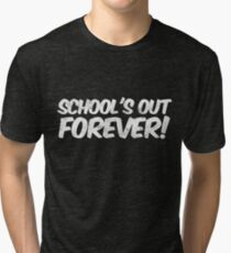 School's out forever! Tri-blend T-Shirt