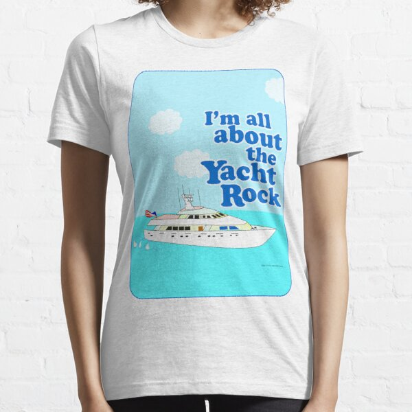 All About the Yacht Rock  Essential T-Shirt