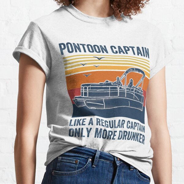 Pontoon Captain Like A regular Captain Only More Drunker Classic T-Shirt