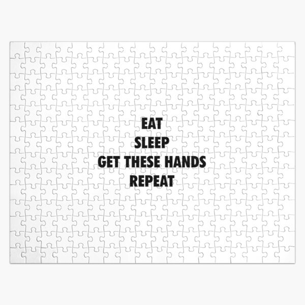 Eat Sleep Get These Hands Repeat (black text) Jigsaw Puzzle