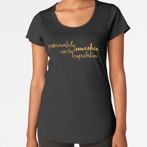 Passionately smashin' every expectation Premium Scoop T-Shirt