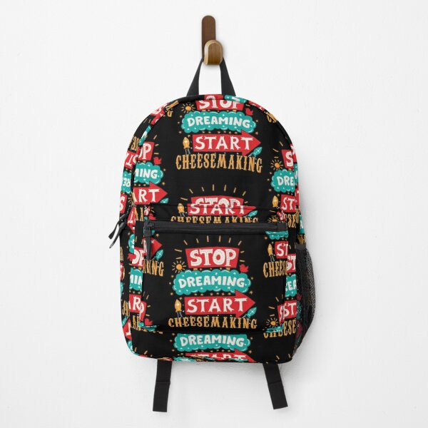 Stop Dreaming Start Cheesemaking Backpack