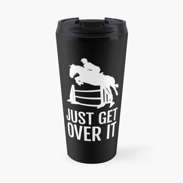 Equestrian Horse Show Jump - Just Get Over It! Travel Mug