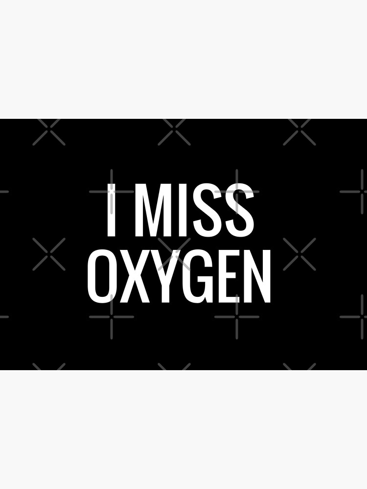 i miss oxygen by nugget4000