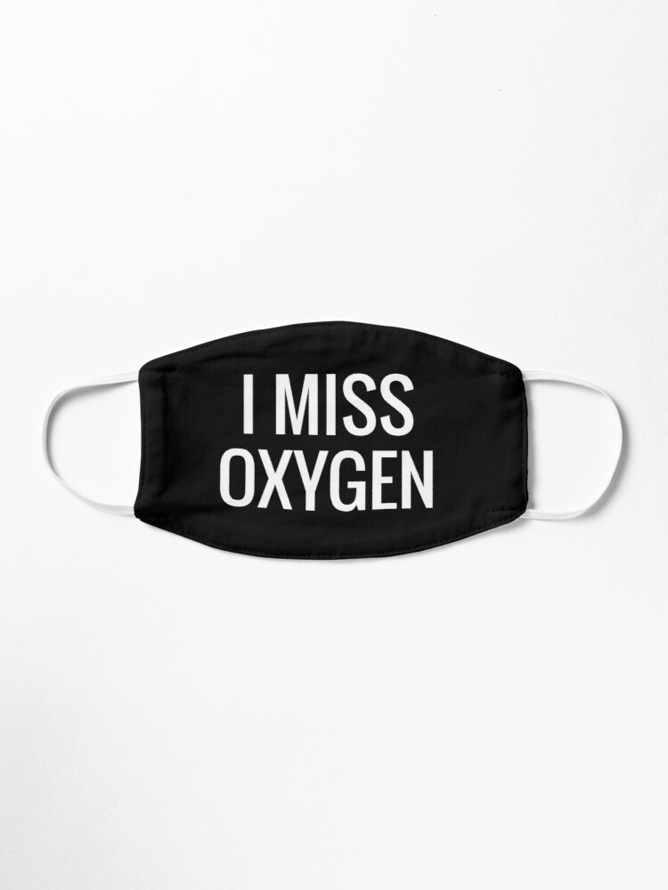 Alternate view of i miss oxygen Mask