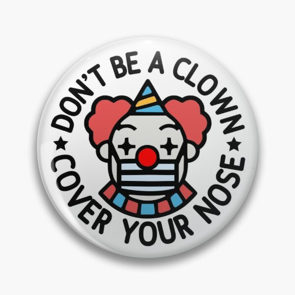 Don't Be A Clown, Cover Your Nose Pin