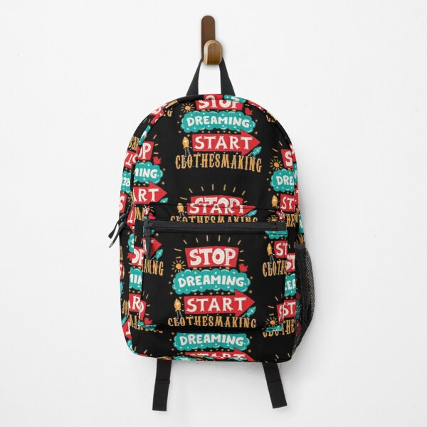 Stop Dreaming Start Clothesmaking Backpack