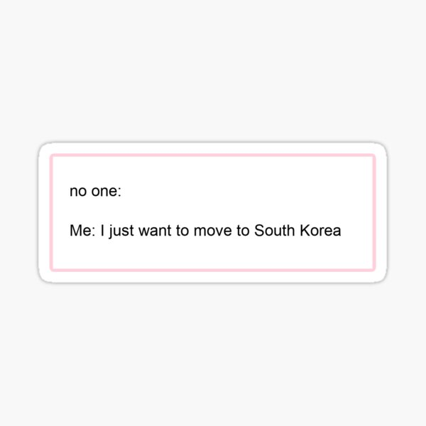 I just want to move to South Korea  Sticker