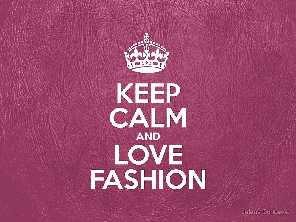 Keep Calm and Love Fashion - Pink Leather by sitnica
