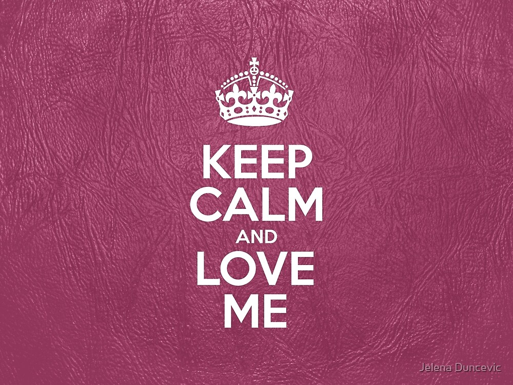 Keep Calm and Love Me - Pink Leather by sitnica