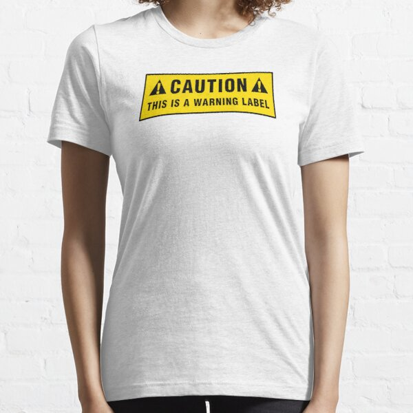 Caution: This is a warning label Essential T-Shirt