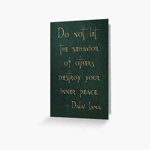 """""""Do not let the behavior of others destroy your inner peace."""" - Dalai Lama Greeting Card"""