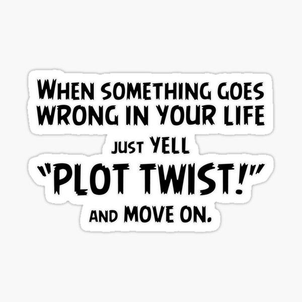"Just yell ""Plot Twist!"" t-shirts & stickers (v2) by Zero Dean Sticker"