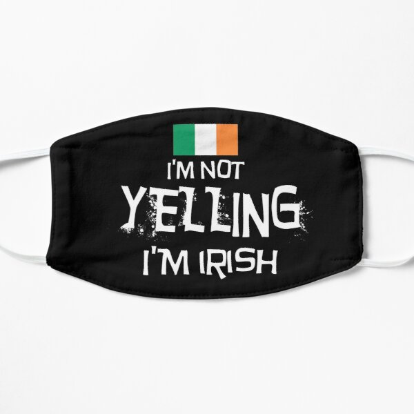 I'm not yelling, I'm Irish  With the flag of Ireland Mask