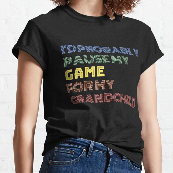I/'d Probably Pause My Game For You Cute Game Gamer Funny T-SHIRT Birthday Cool
