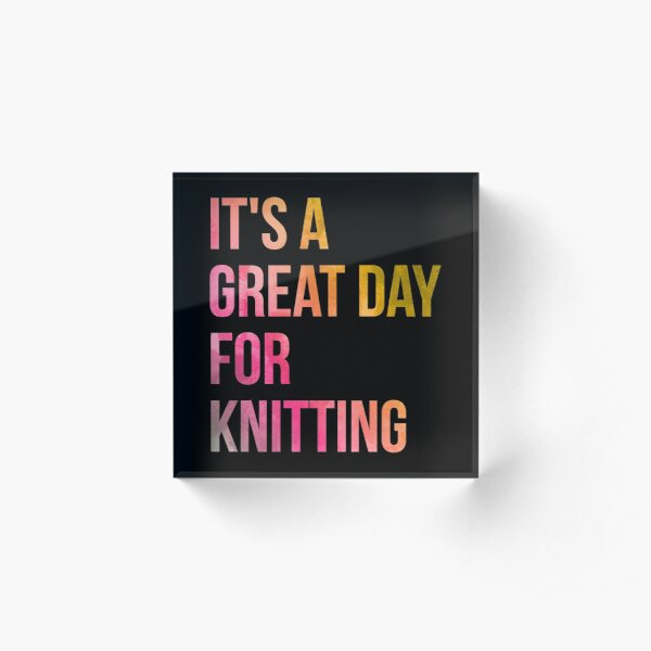 It's a Great Day for Knitting in Watercolor Acrylic Block