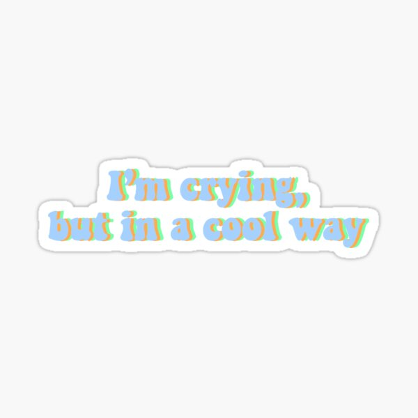 I'm crying but in a cool way Sticker