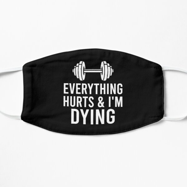 Everything hurts im dying - workout everything gym working Mask