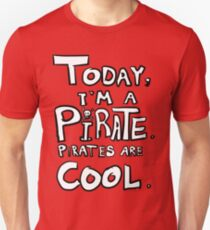 Today, I'm a pirate. T-Shirt