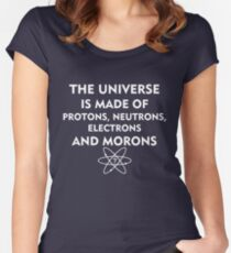 The universe is made of protons, neutrons, electrons and morons (white) Women's Fitted Scoop T-Shirt