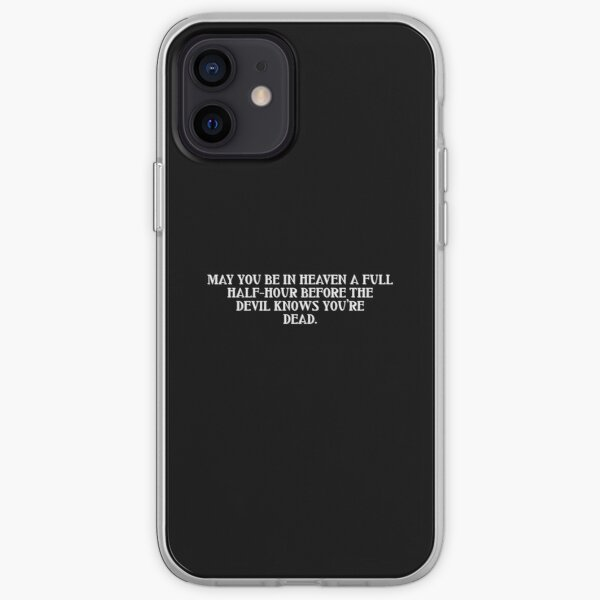May you be in heaven a full half-hour before the devil knows you're dead iPhone Soft Case
