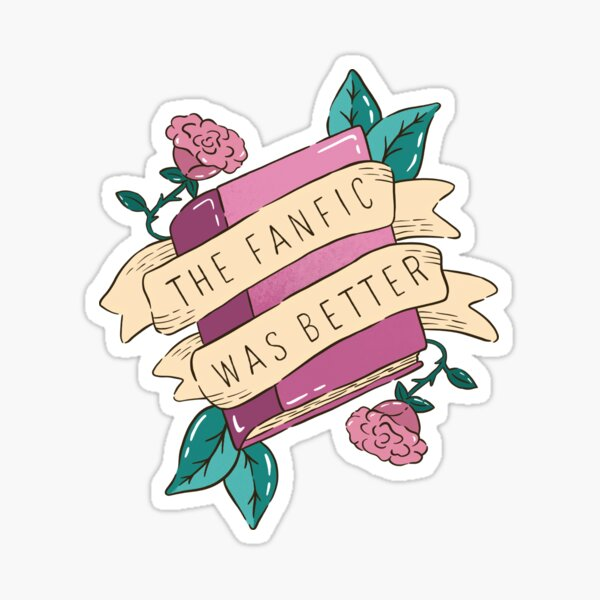 The Fanfic Was Better Sticker