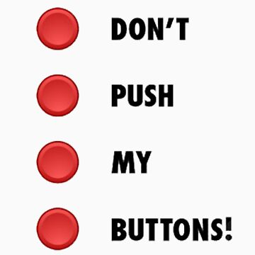 """"""" Don't Push My Buttons! """" Funny Shirt or Sticker by MarinaArts"""