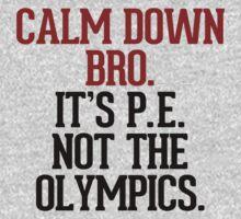 Calm down bro, it's P.E. not the Olympics | Unisex T-Shirt