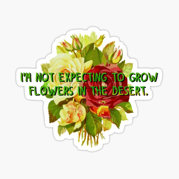 Not Expecting Flowers in The Desert - Big Country Design Sticker
