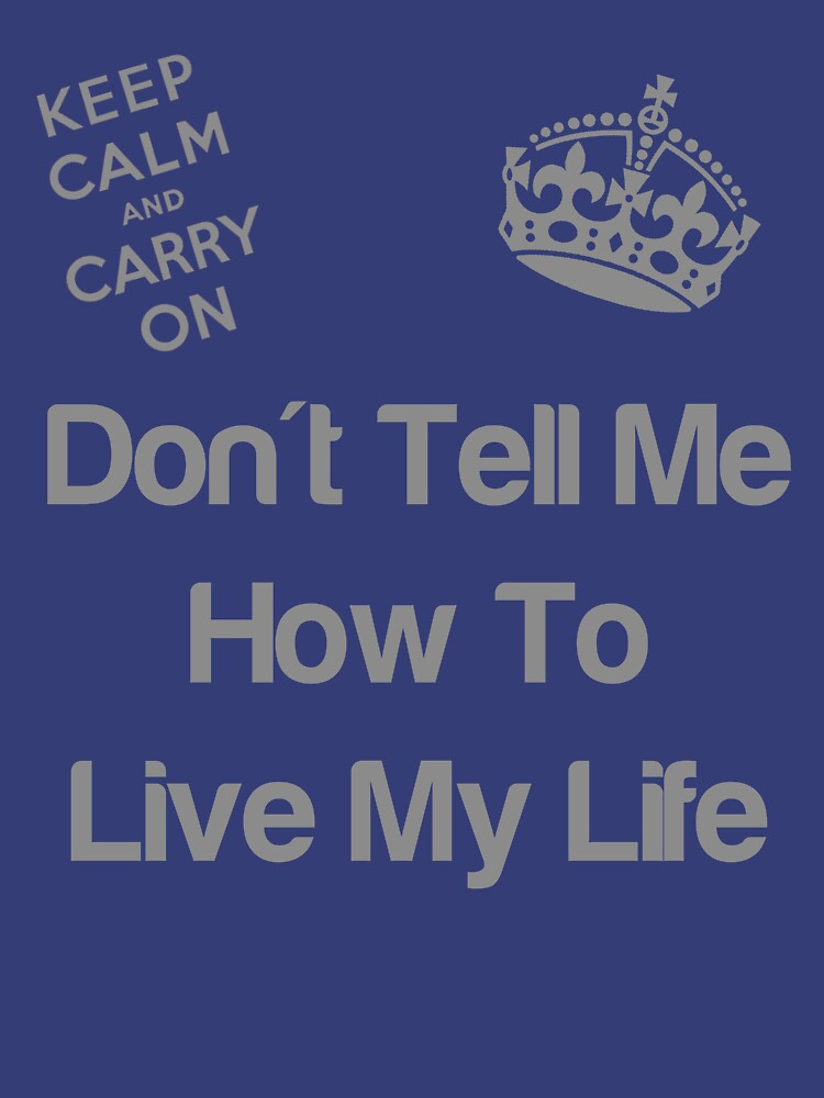 Don't tell me how to live my life by FrostDesigns