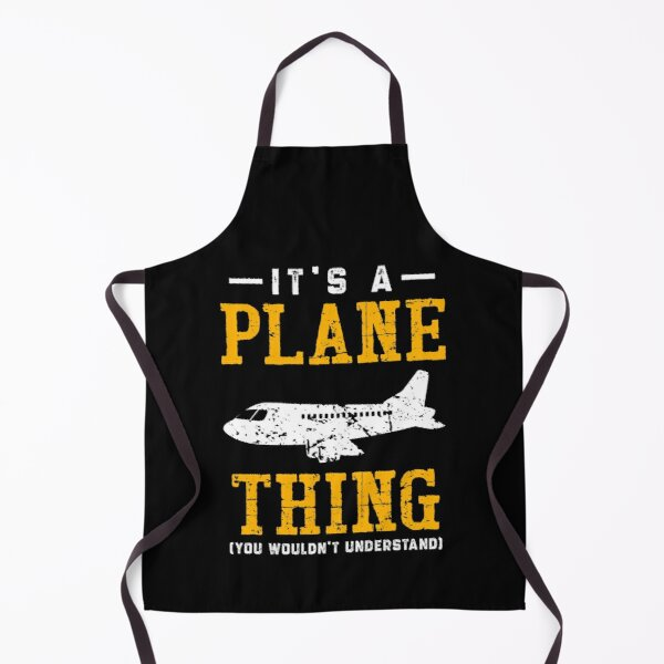 It's A Plane Thing Shirt You Wouldn't Understand Apron