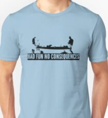 Had Fun No Consequences Unisex T-Shirt