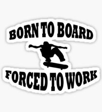 BORN TO BOARD FORCED TO WORK Sticker