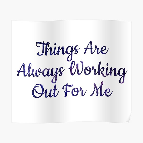 Things Are Always Working Out For Me Poster