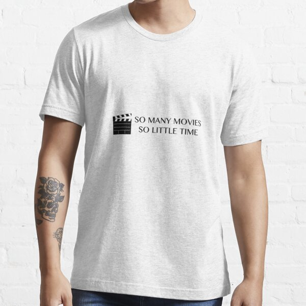 So Many Movies, So Little Time Essential T-Shirt