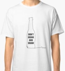 Don't Drink and Draw Classic T-Shirt