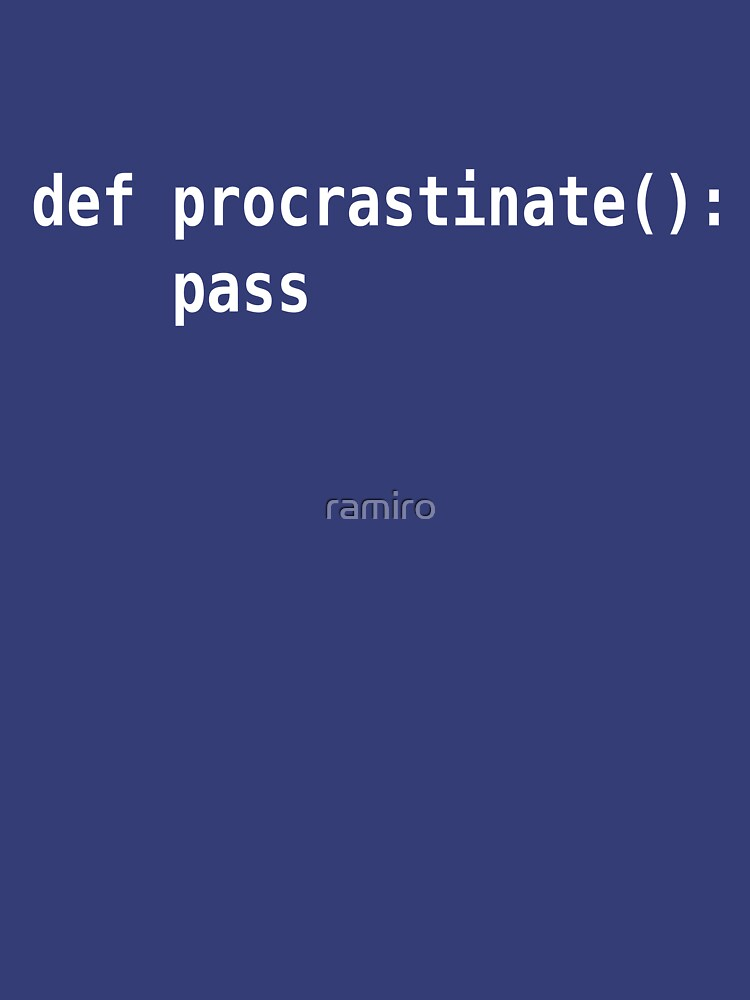 def procrastinate pass - Programmer Humor for Pythonistas White Font by ramiro
