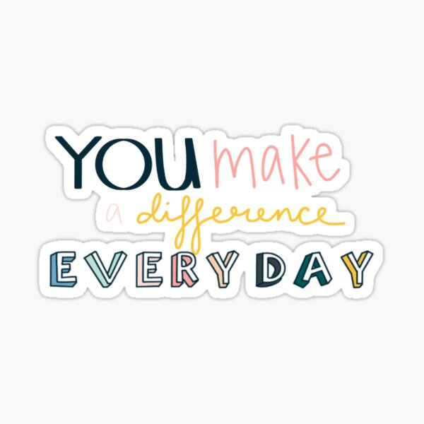 You Make a Difference Everyday Sticker