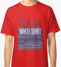 Blue Jeans, White Shirt Classic T-Shirt