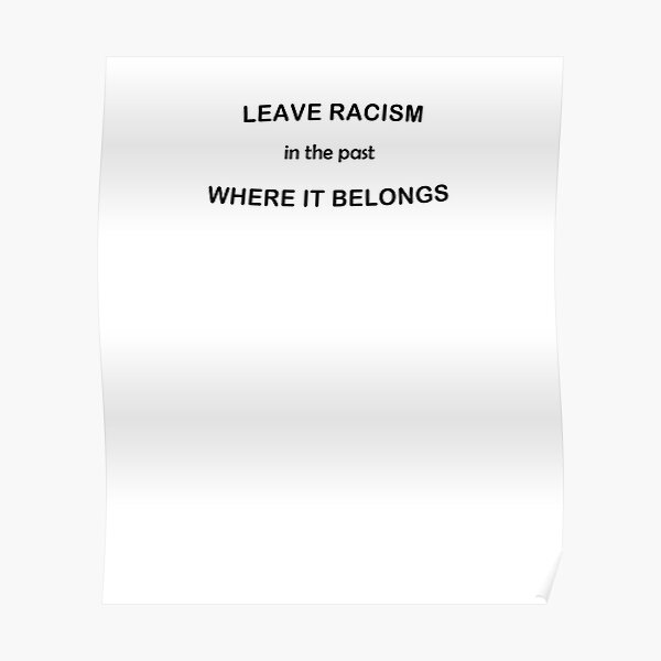 Leave Racism In The Past Poster