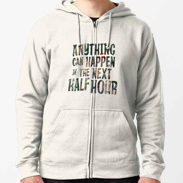 Anything Can Happen In The Next Half Hour Zipped Hoodie