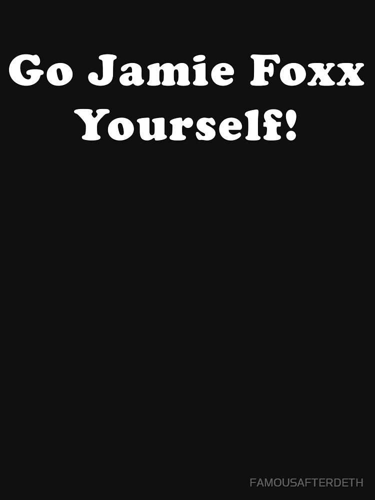 Go Jamie Foxx Yourself! | Unisex T-Shirt