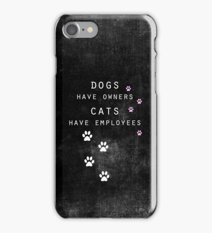 Dogs have owners, Cats have employees iPhone Case/Skin