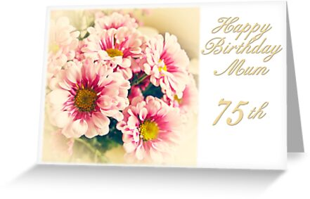 Happy 75th Birthday Mum Greeting Cards by starprice – 75 Birthday Card